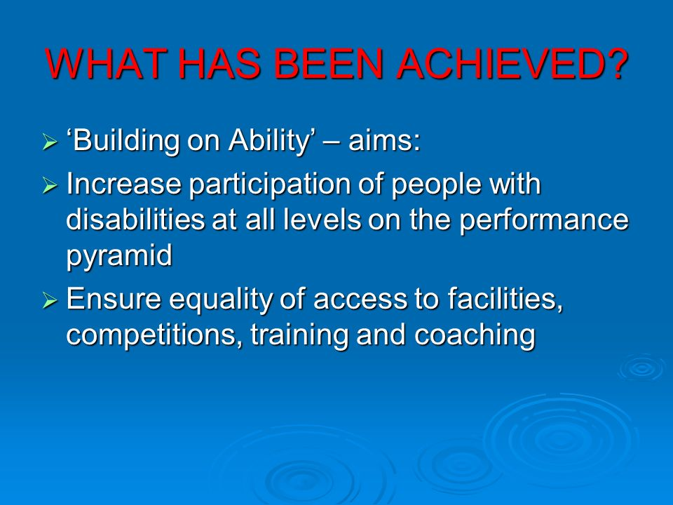 WHAT HAS BEEN ACHIEVED 'Building on Ability' – aims:
