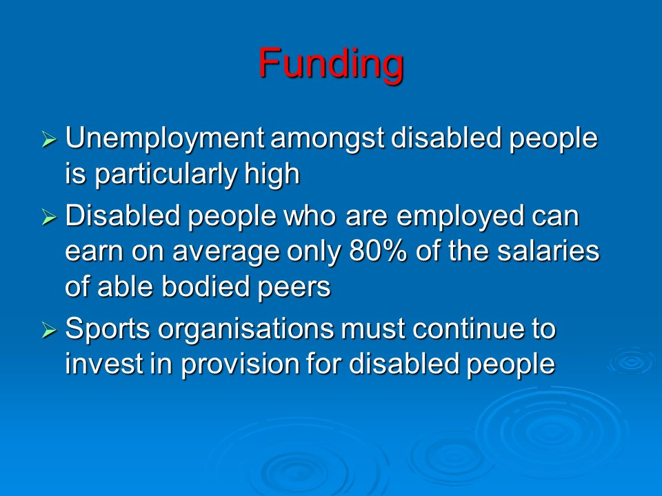 Funding Unemployment amongst disabled people is particularly high