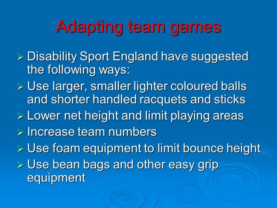 Adapting team gamesDisability Sport England have suggested the following ways: