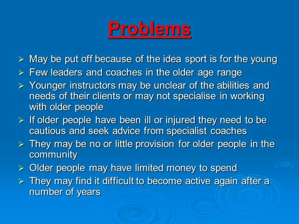 Problems May be put off because of the idea sport is for the young