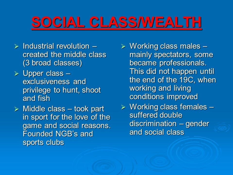 SOCIAL CLASS/WEALTH Industrial revolution – created the middle class (3 broad classes)