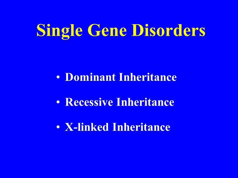 Single Gene Disorders Dominant Inheritance Recessive Inheritance