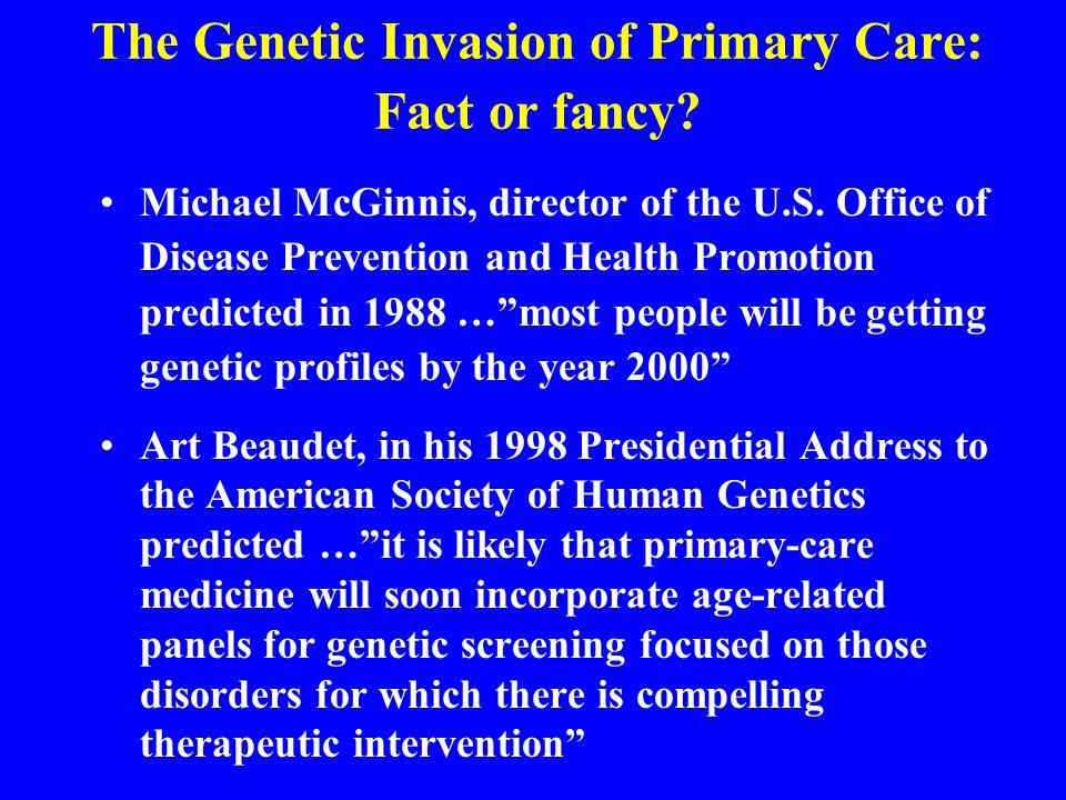 The Genetic Invasion of Primary Care: Fact or fancy