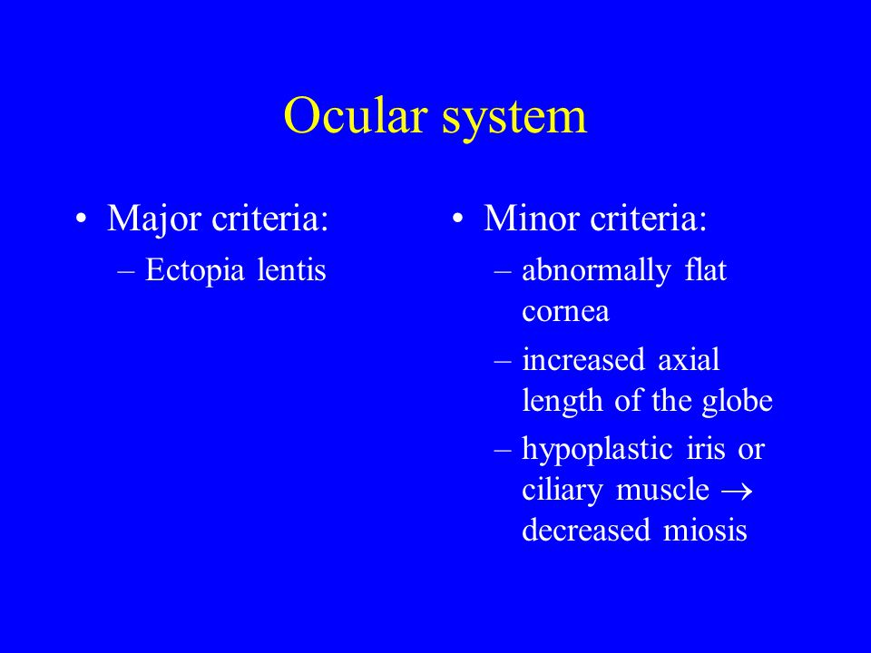 Ocular system Major criteria: Minor criteria: Ectopia lentis