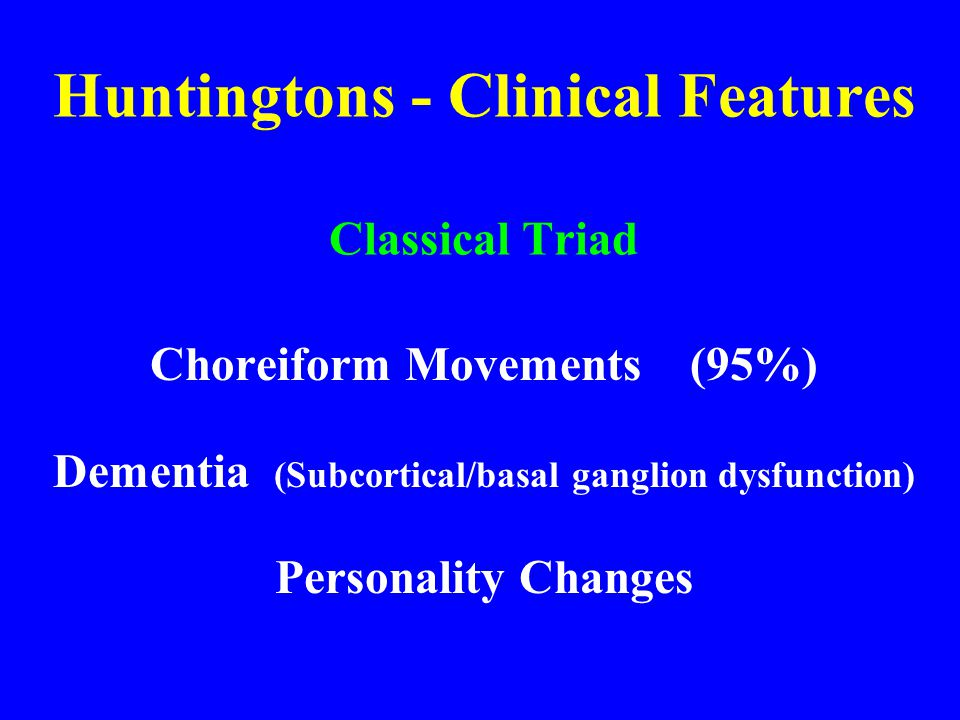 Huntingtons - Clinical Features Classical Triad