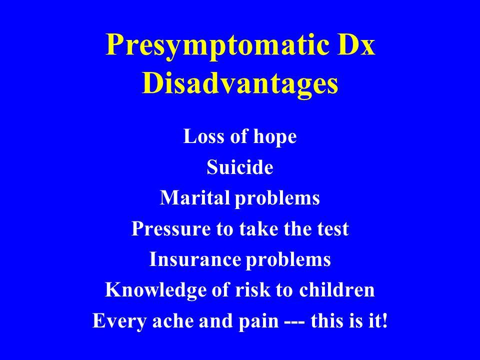 Presymptomatic Dx Disadvantages