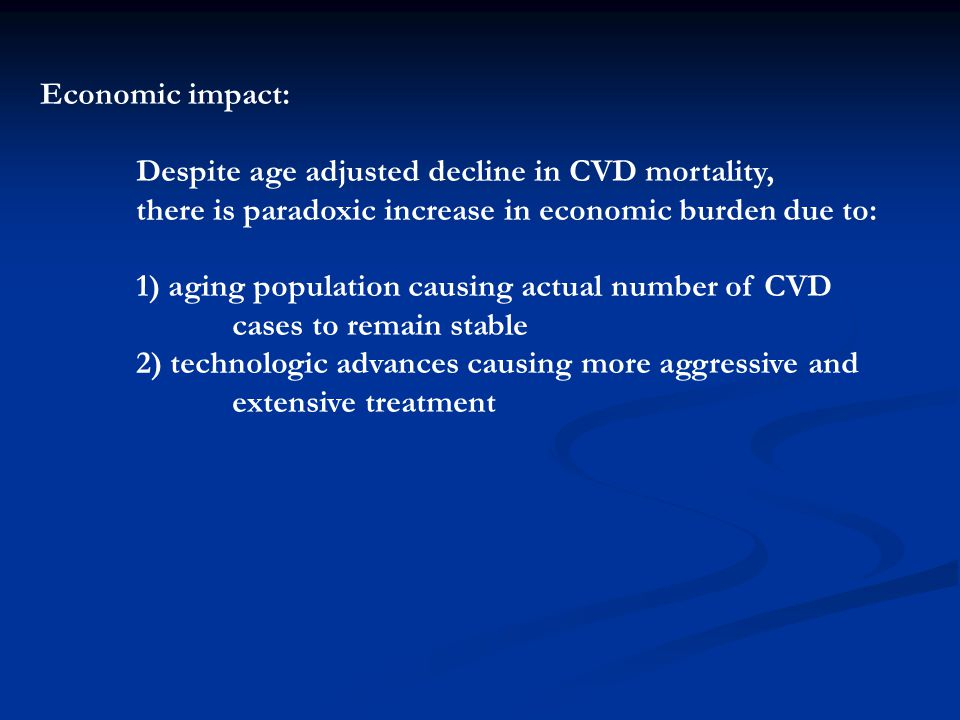 Economic impact: Despite age adjusted decline in CVD mortality, there is paradoxic increase in economic burden due to: