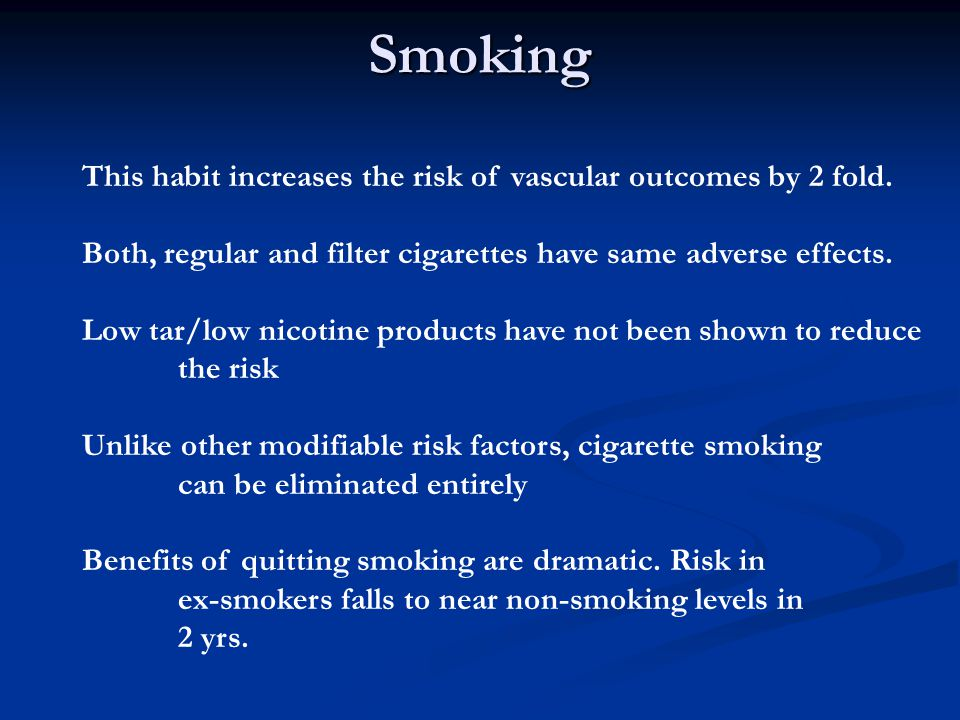 Smoking This habit increases the risk of vascular outcomes by 2 fold.