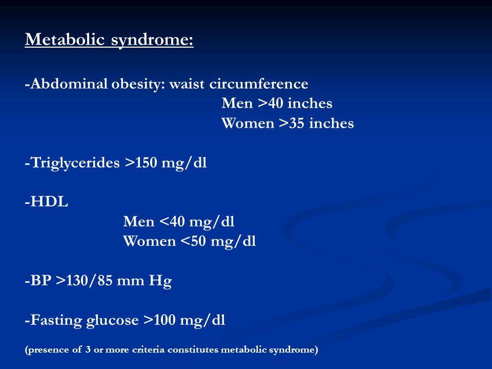Metabolic syndrome: -Abdominal obesity: waist circumference