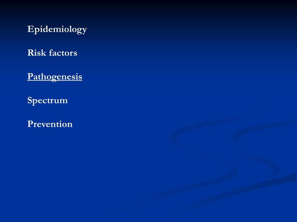 Epidemiology Risk factors Pathogenesis Spectrum Prevention