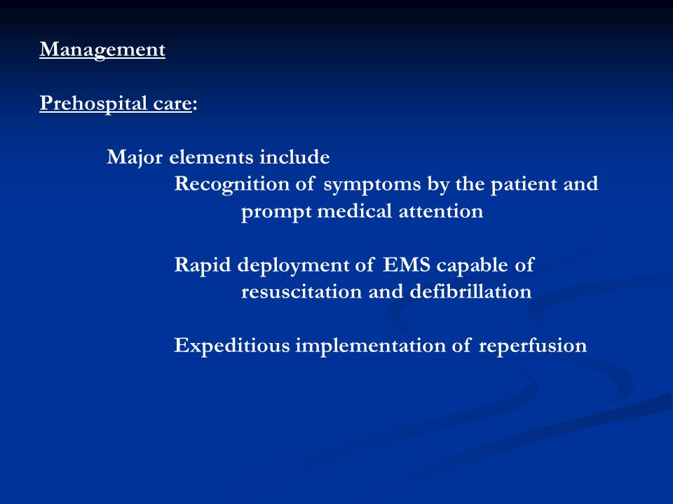 Management Prehospital care: Major elements include. Recognition of symptoms by the patient and. prompt medical attention.