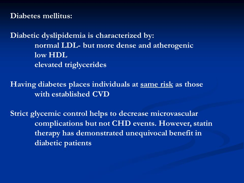 Diabetes mellitus: Diabetic dyslipidemia is characterized by: normal LDL- but more dense and atherogenic.