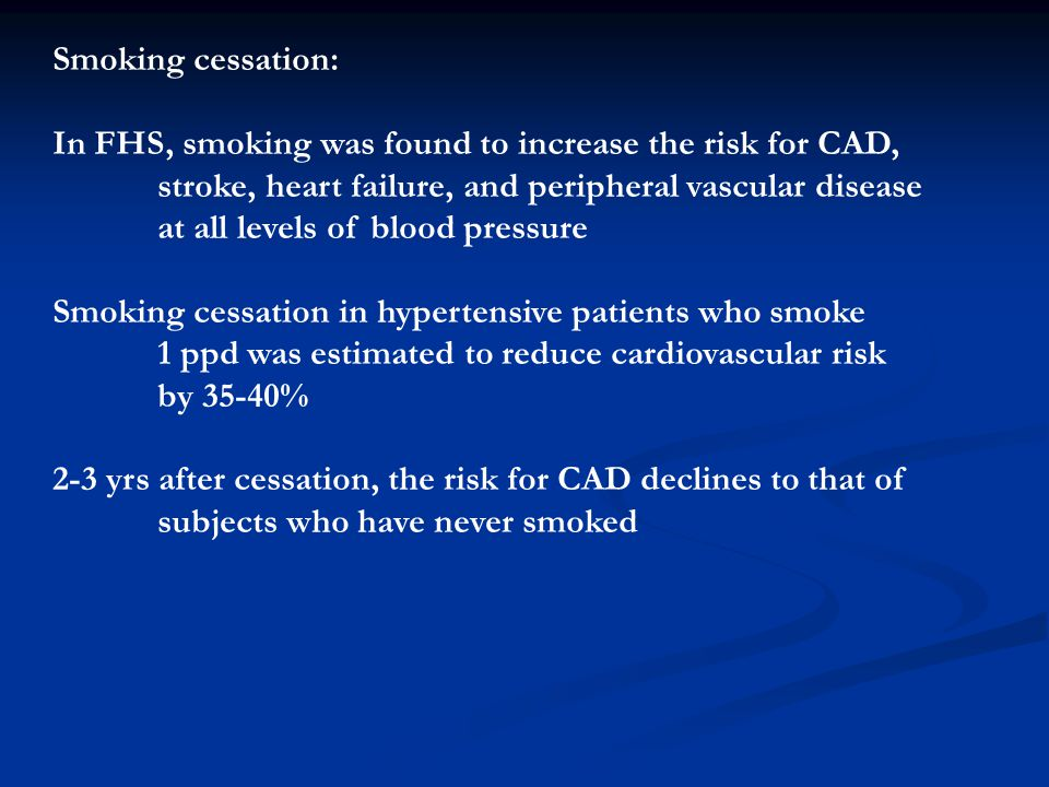 Smoking cessation: In FHS, smoking was found to increase the risk for CAD, stroke, heart failure, and peripheral vascular disease.