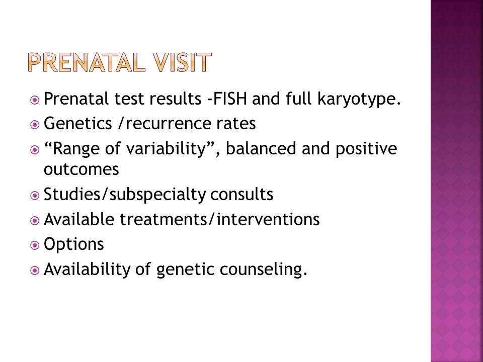 Prenatal visit Prenatal test results -FISH and full karyotype.