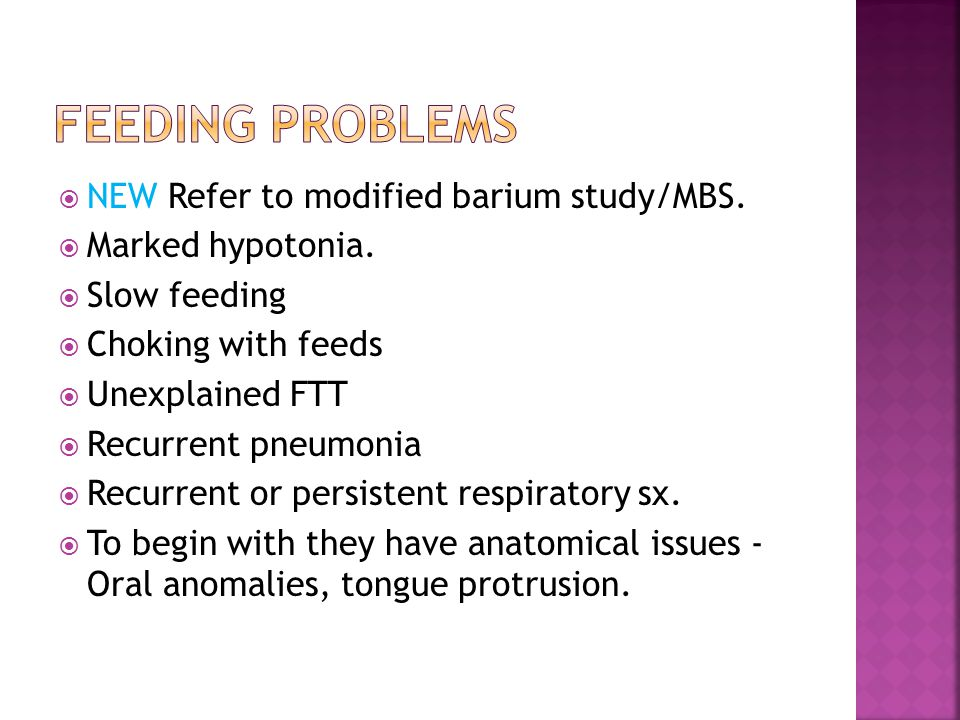 Feeding problems NEW Refer to modified barium study/MBS.