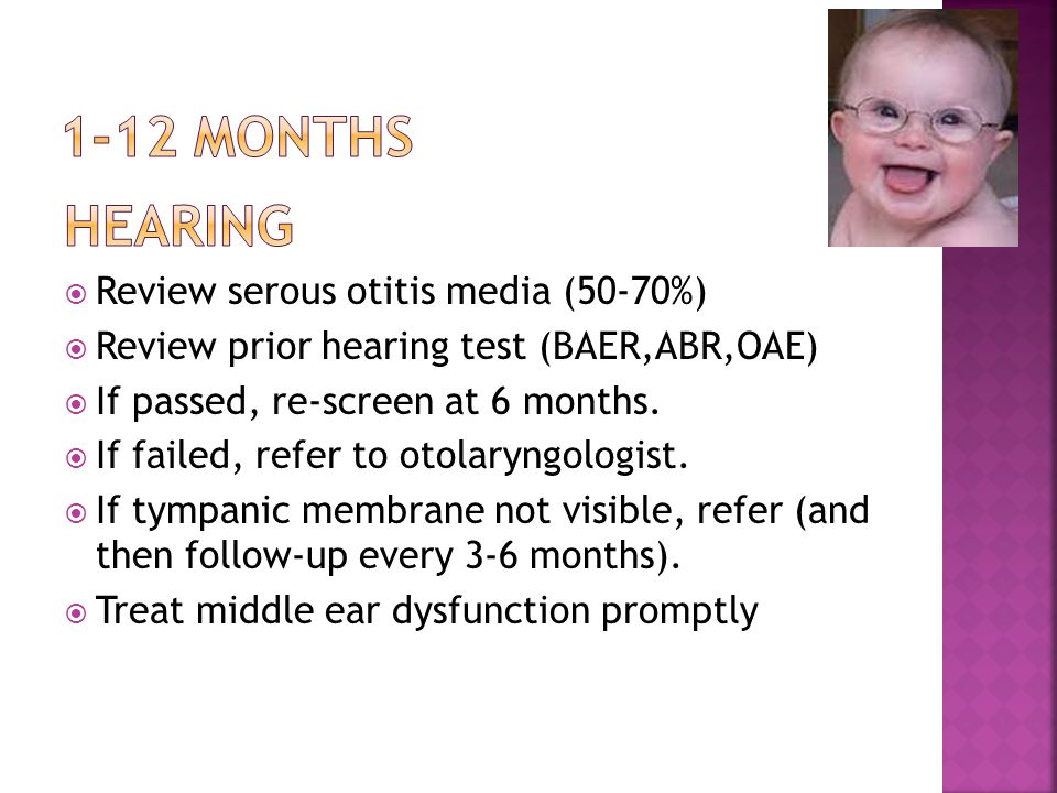 1-12 months Hearing Review serous otitis media (50-70%)