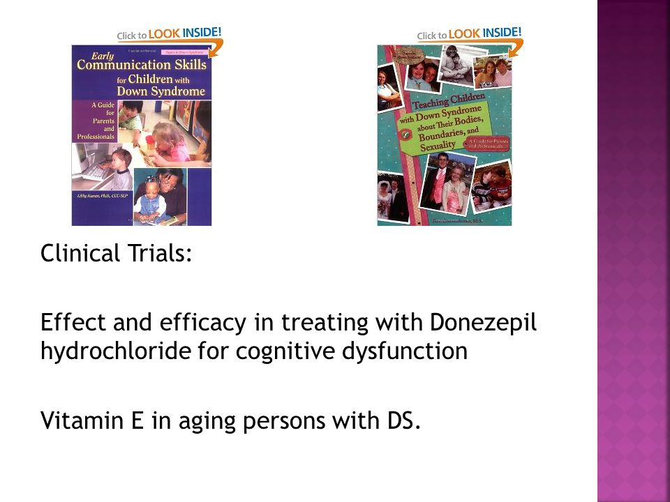 Clinical Trials: Effect and efficacy in treating with Donezepil hydrochloride for cognitive dysfunction Vitamin E in aging persons with DS.