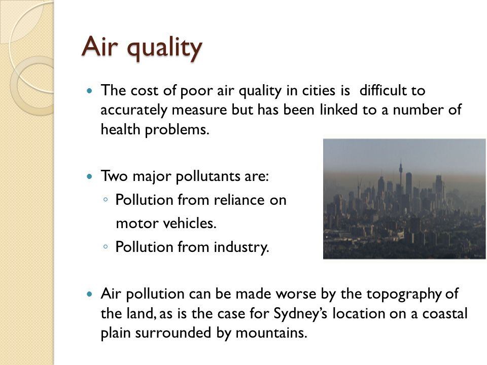 Air quality The cost of poor air quality in cities is difficult to accurately measure but has been linked to a number of health problems.
