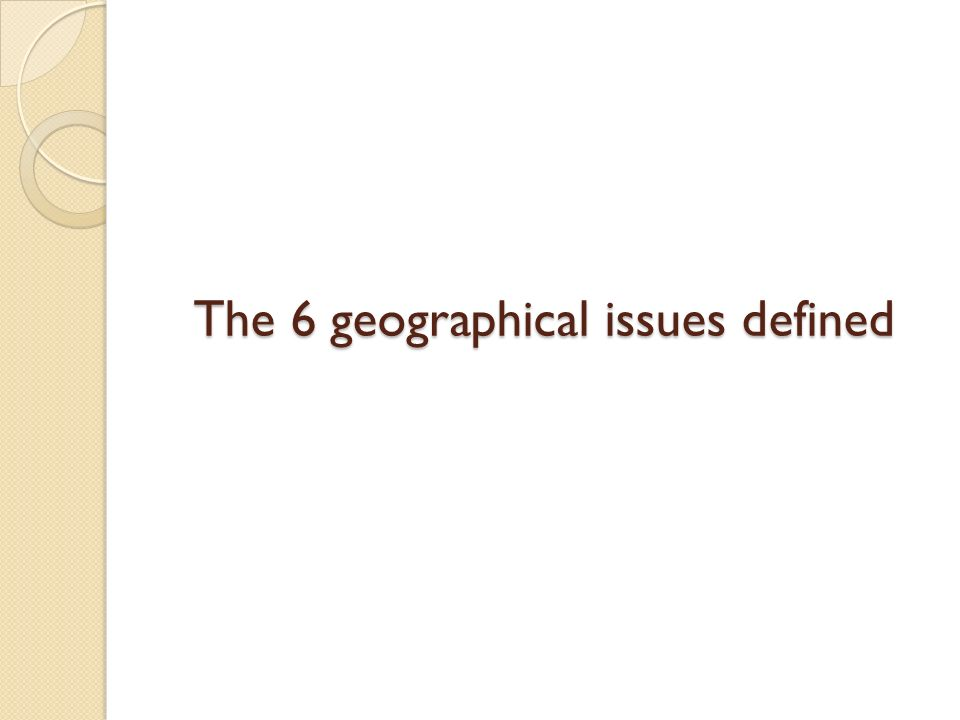 The 6 geographical issues defined