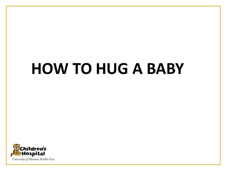 HOW TO HUG A BABY
