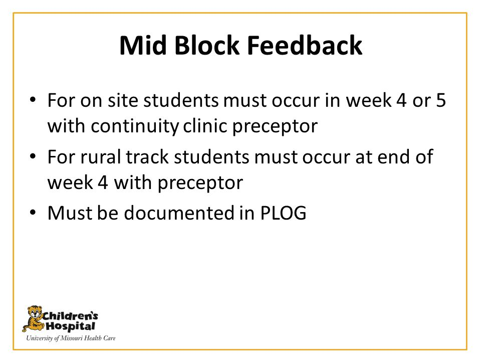 Mid Block Feedback For on site students must occur in week 4 or 5 with continuity clinic preceptor.