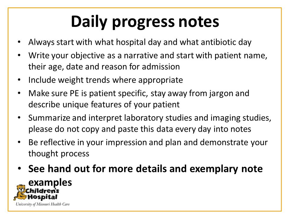 Daily progress notes Always start with what hospital day and what antibiotic day.