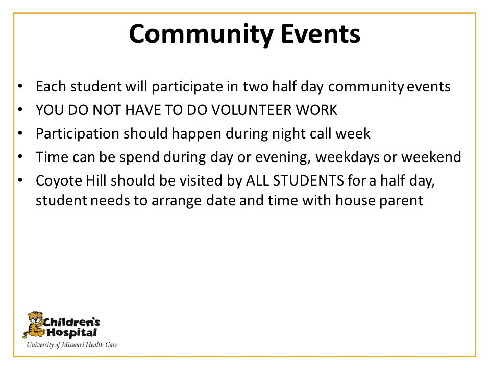 Community Events Each student will participate in two half day community events. YOU DO NOT HAVE TO DO VOLUNTEER WORK.