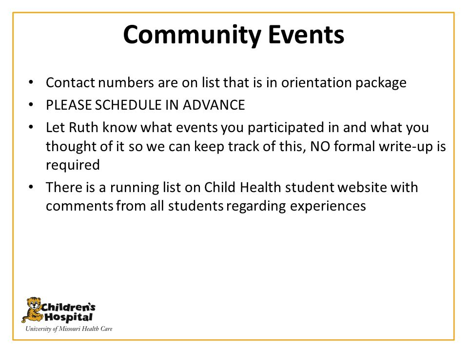 Community Events Contact numbers are on list that is in orientation package. PLEASE SCHEDULE IN ADVANCE.