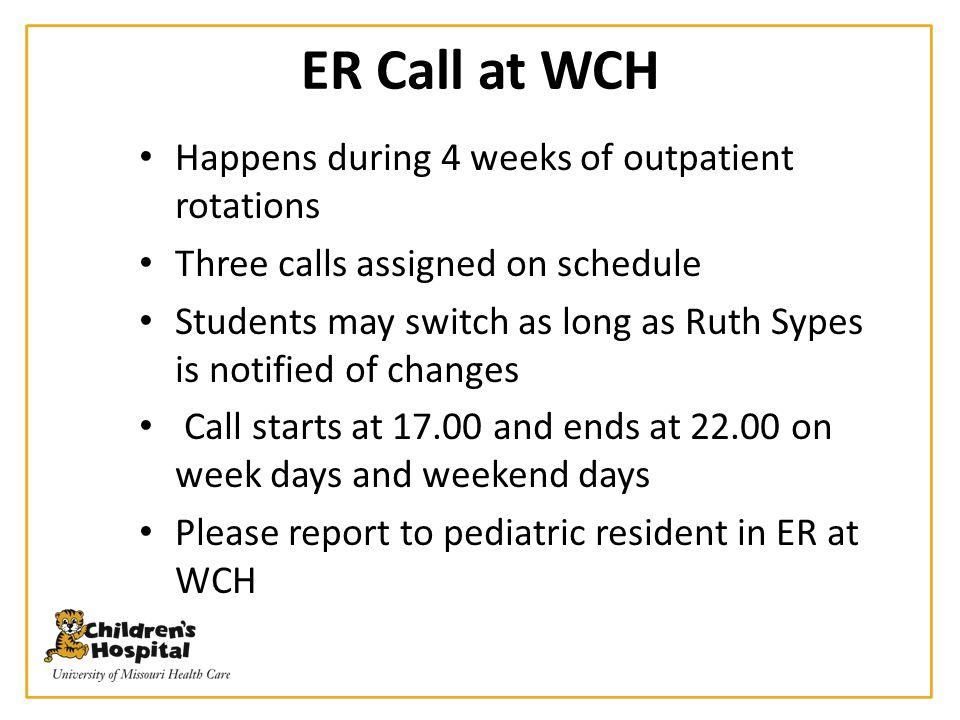 ER Call at WCH Happens during 4 weeks of outpatient rotations