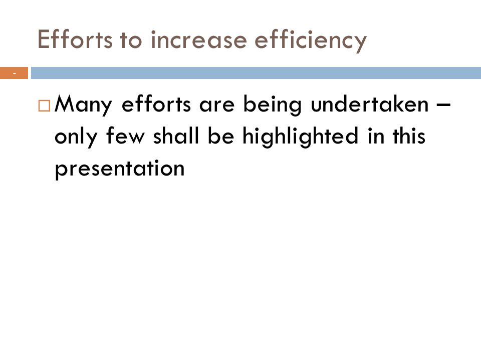 Efforts to increase efficiency