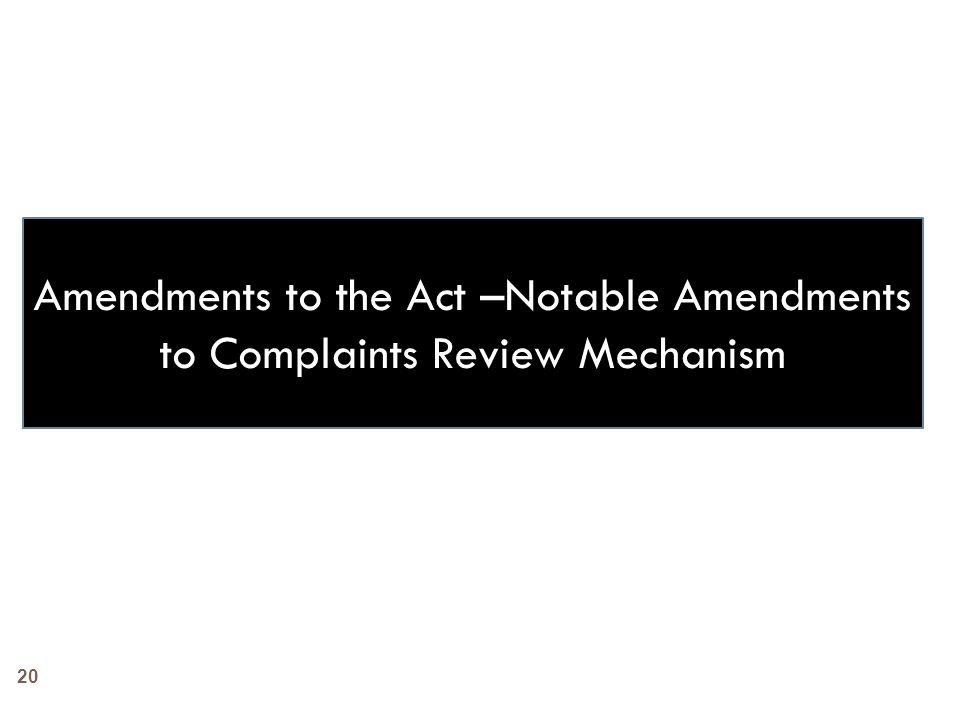 Amendments to the Act –Notable Amendments to Complaints Review Mechanism