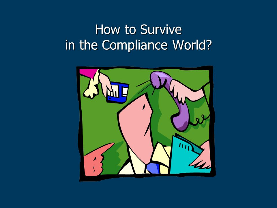 How to Survive in the Compliance World