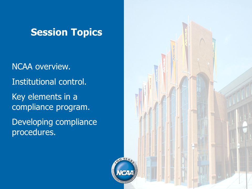 Session Topics NCAA overview. Institutional control.