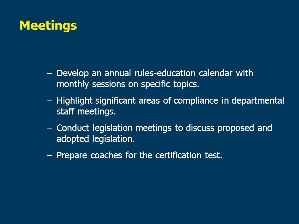 Meetings Develop an annual rules-education calendar with monthly sessions on specific topics.
