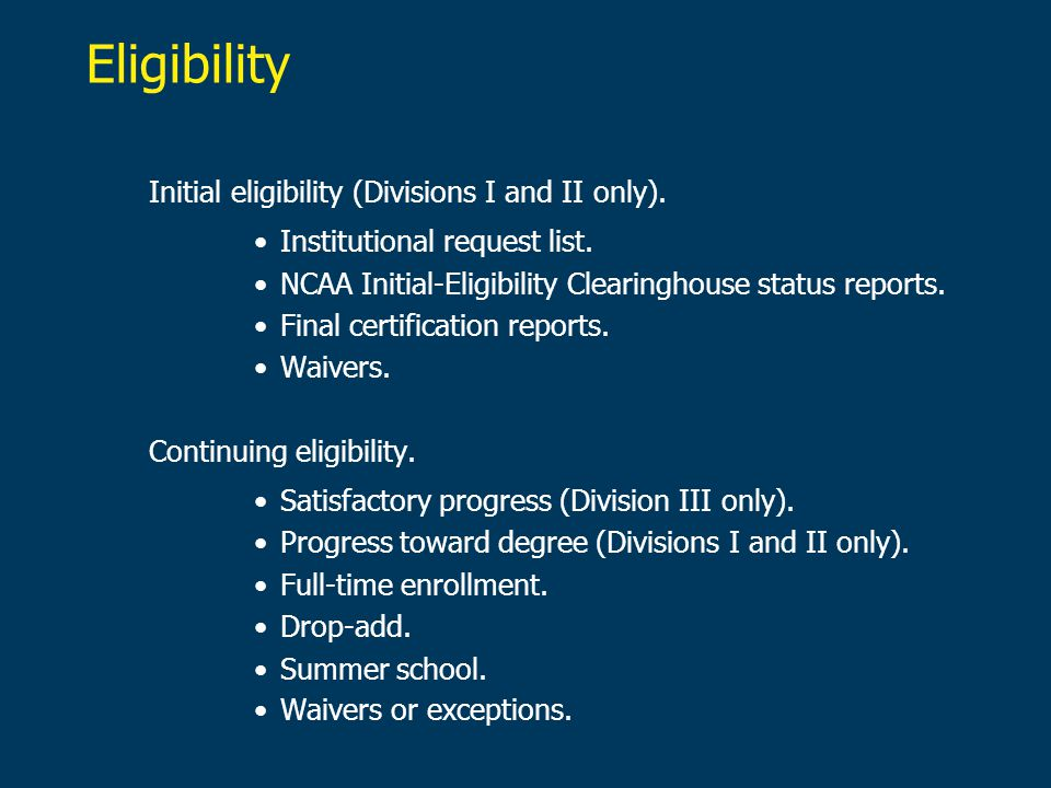 Eligibility Initial eligibility (Divisions I and II only).
