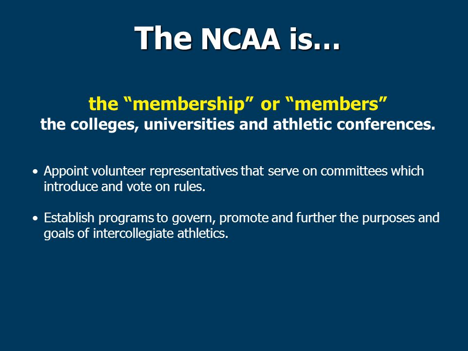 The NCAA is… the membership or members