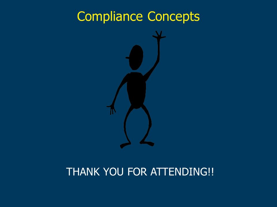 Compliance Concepts THANK YOU FOR ATTENDING!!