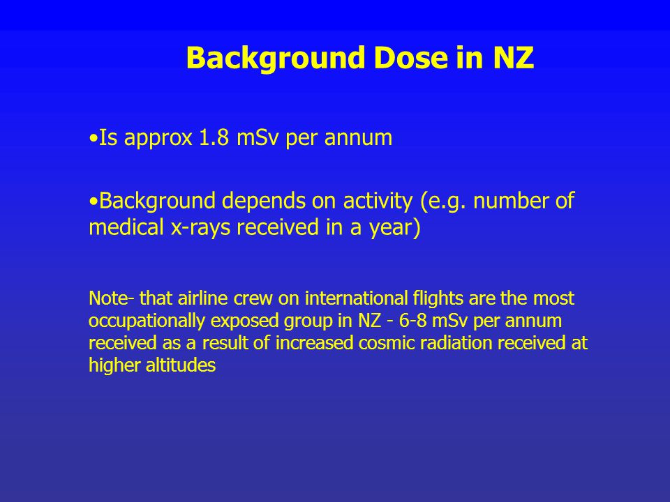 Background Dose in NZ Is approx 1.8 mSv per annum