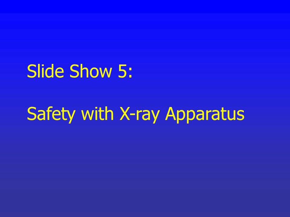 Slide Show 5: Safety with X-ray Apparatus