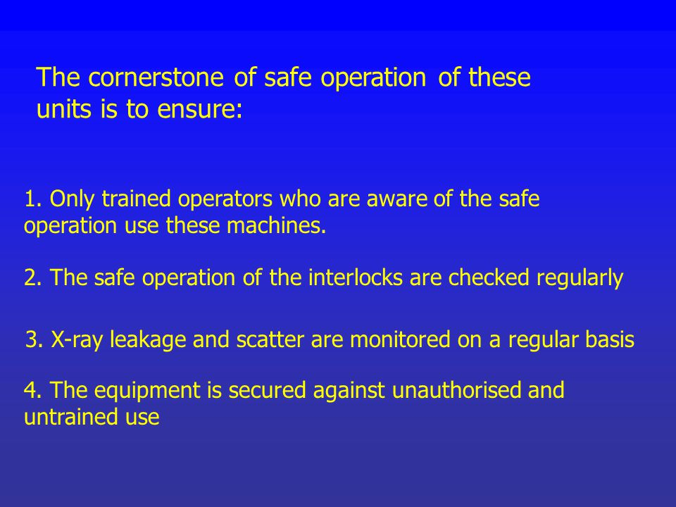 The cornerstone of safe operation of these units is to ensure: