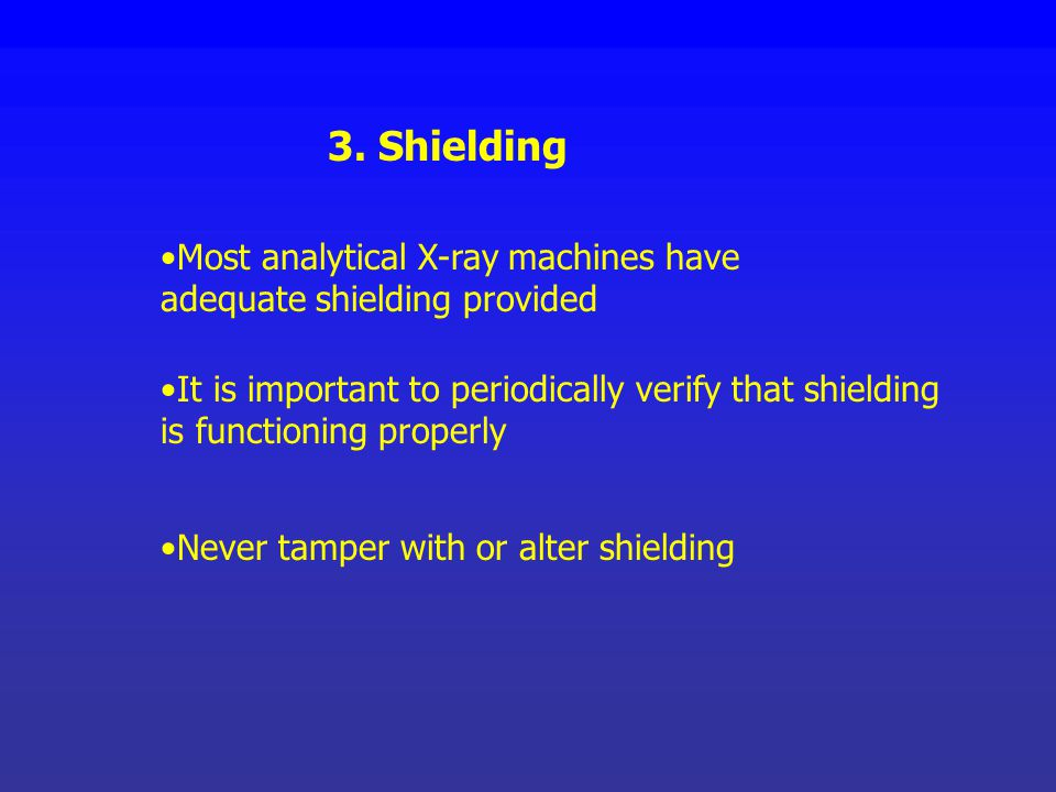 3. Shielding Most analytical X-ray machines have adequate shielding provided.