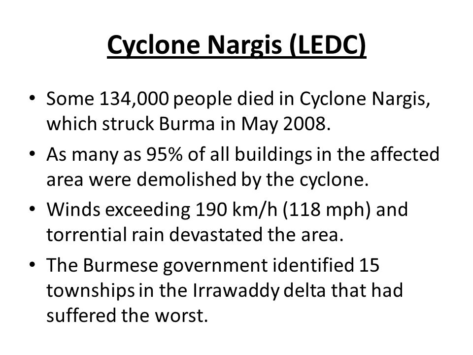 Cyclone Nargis (LEDC) Some 134,000 people died in Cyclone Nargis, which struck Burma in May 2008.