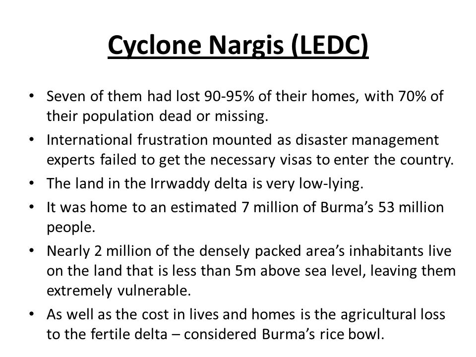 Cyclone Nargis (LEDC) Seven of them had lost 90-95% of their homes, with 70% of their population dead or missing.
