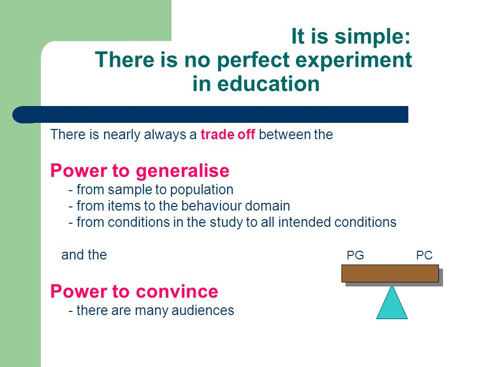 It is simple: There is no perfect experiment in education