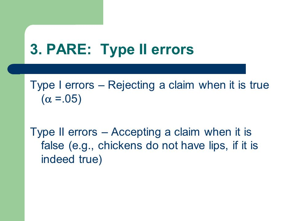 3. PARE: Type II errors Type I errors – Rejecting a claim when it is true (a =.05)
