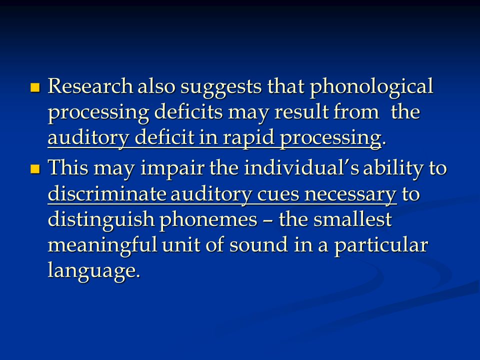 Research also suggests that phonological processing deficits may result from the auditory deficit in rapid processing.
