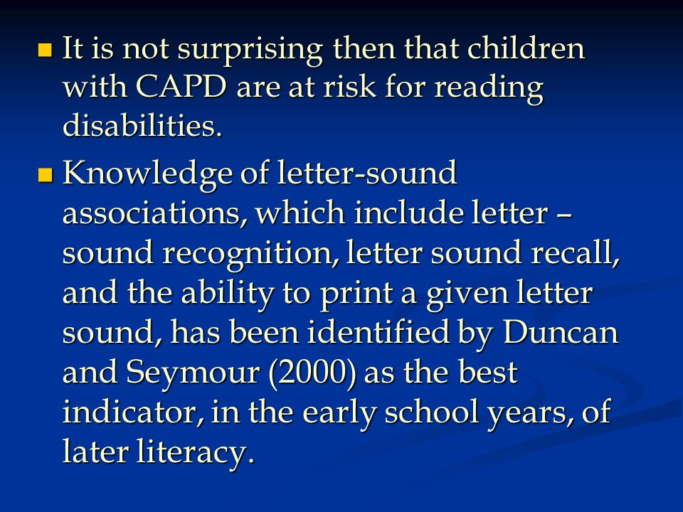 It is not surprising then that children with CAPD are at risk for reading disabilities.