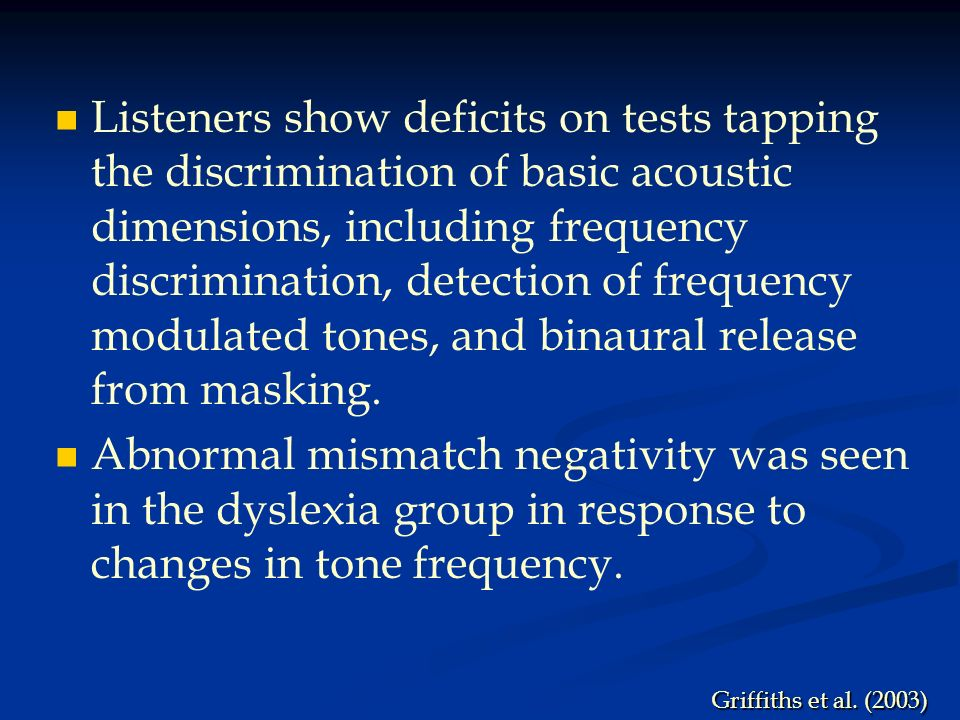Listeners show deficits on tests tapping the discrimination of basic acoustic dimensions, including frequency discrimination, detection of frequency modulated tones, and binaural release from masking.