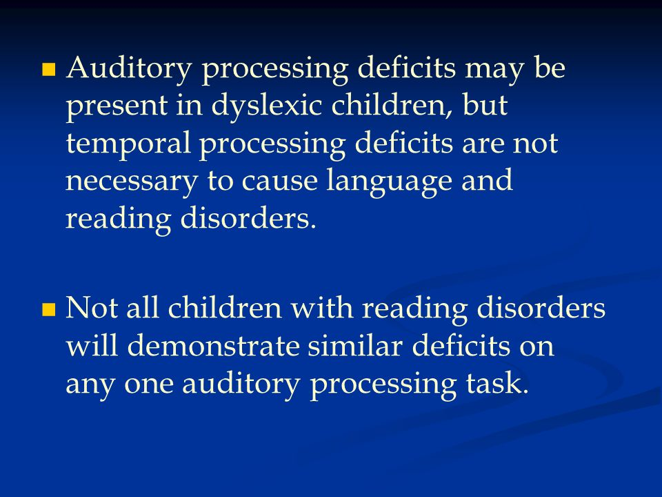 Auditory processing deficits may be present in dyslexic children, but temporal processing deficits are not necessary to cause language and reading disorders.
