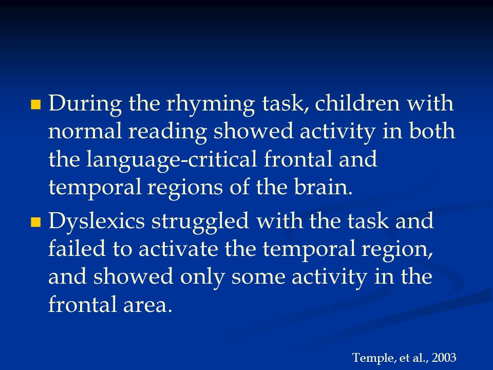 During the rhyming task, children with normal reading showed activity in both the language-critical frontal and temporal regions of the brain.